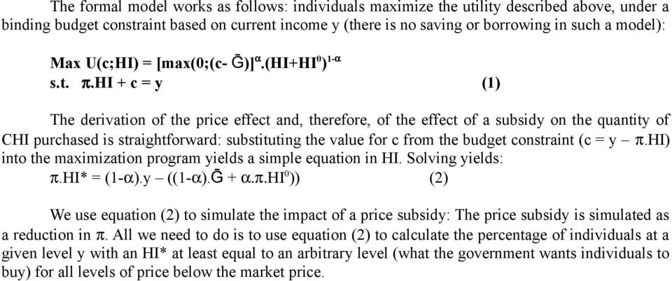hi + c = y (1) The derivation of the price effect and, therefore, of the effect of a subsidy on the quantity of CHI purchased is straightforward: substituting the value for c from the budget