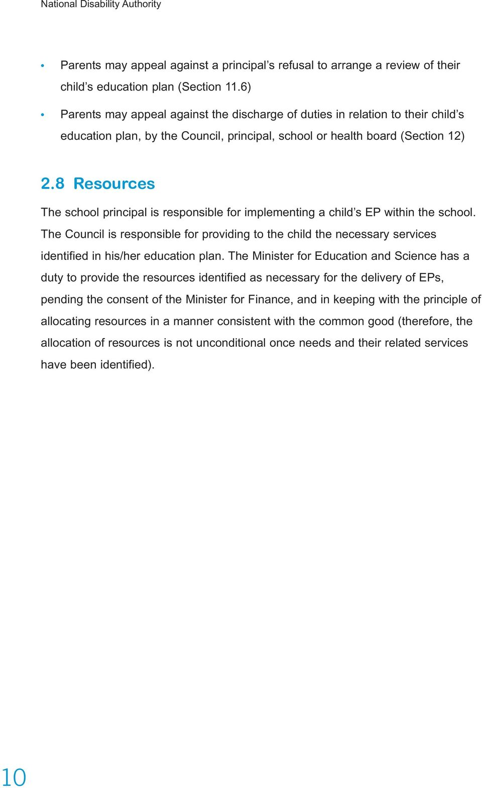 8 Resources The school principal is responsible for implementing a child s EP within the school.
