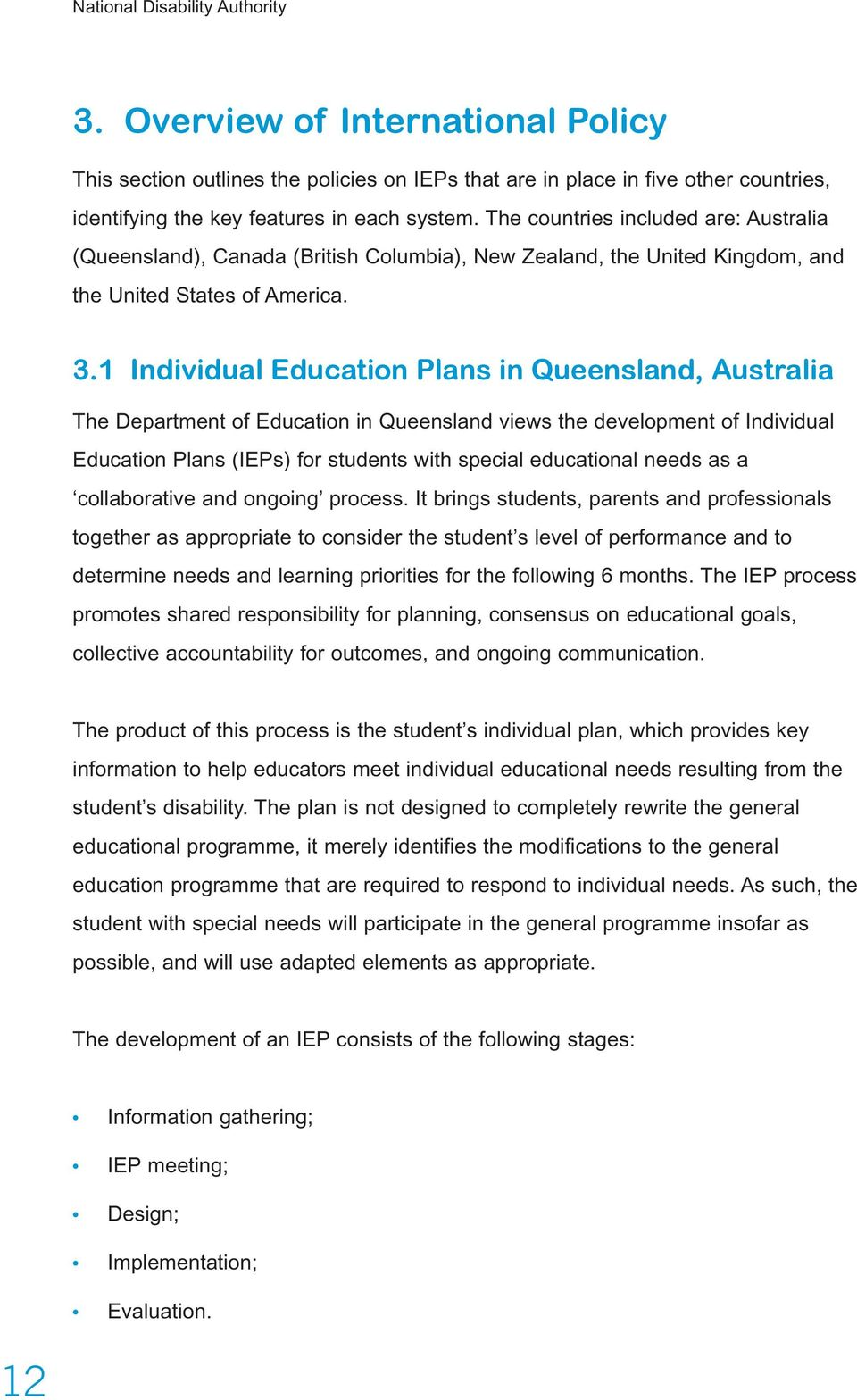 1 Individual Education Plans in Queensland, Australia The Department of Education in Queensland views the development of Individual Education Plans (IEPs) for students with special educational needs