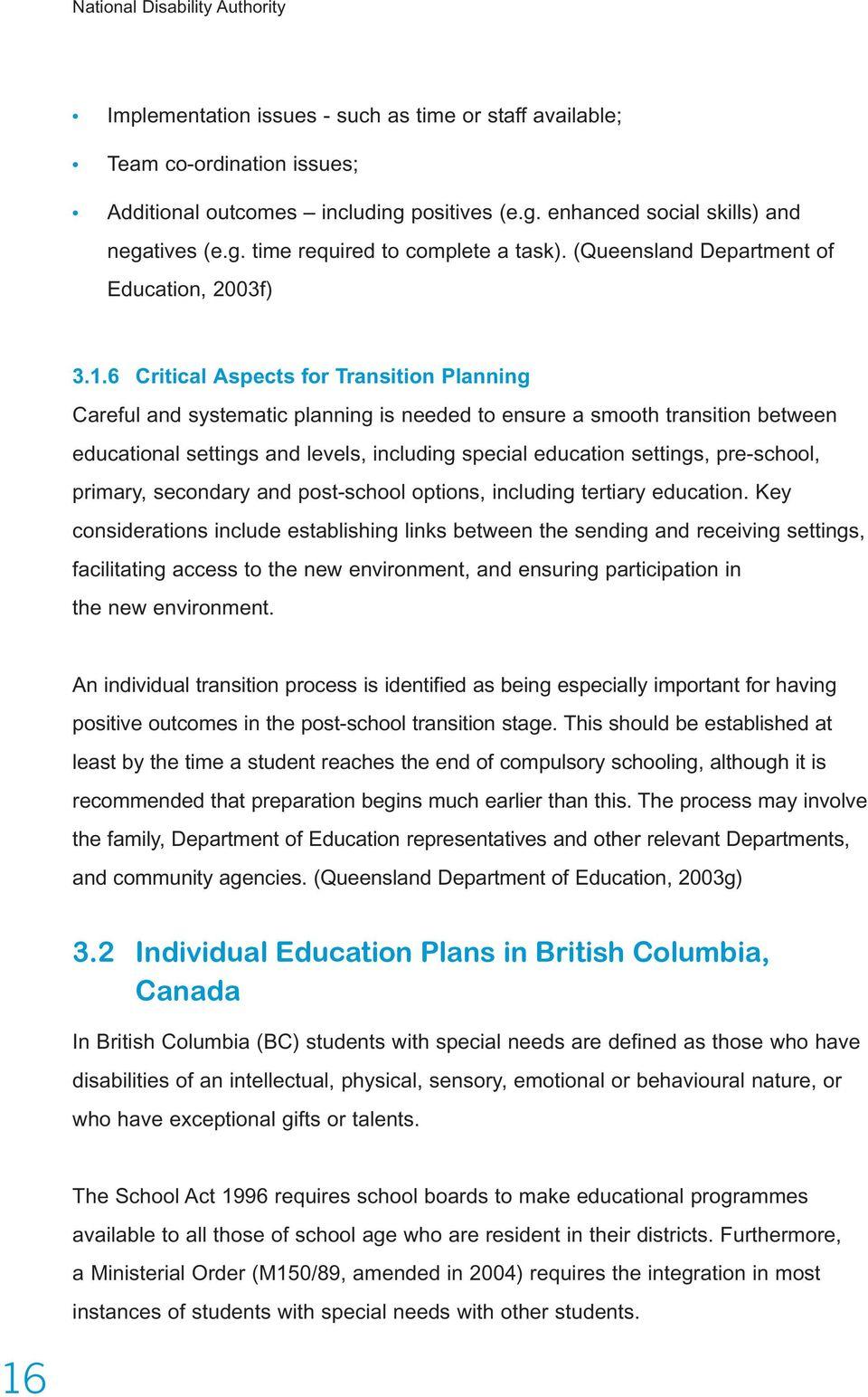 6 Critical Aspects for Transition Planning Careful and systematic planning is needed to ensure a smooth transition between educational settings and levels, including special education settings,