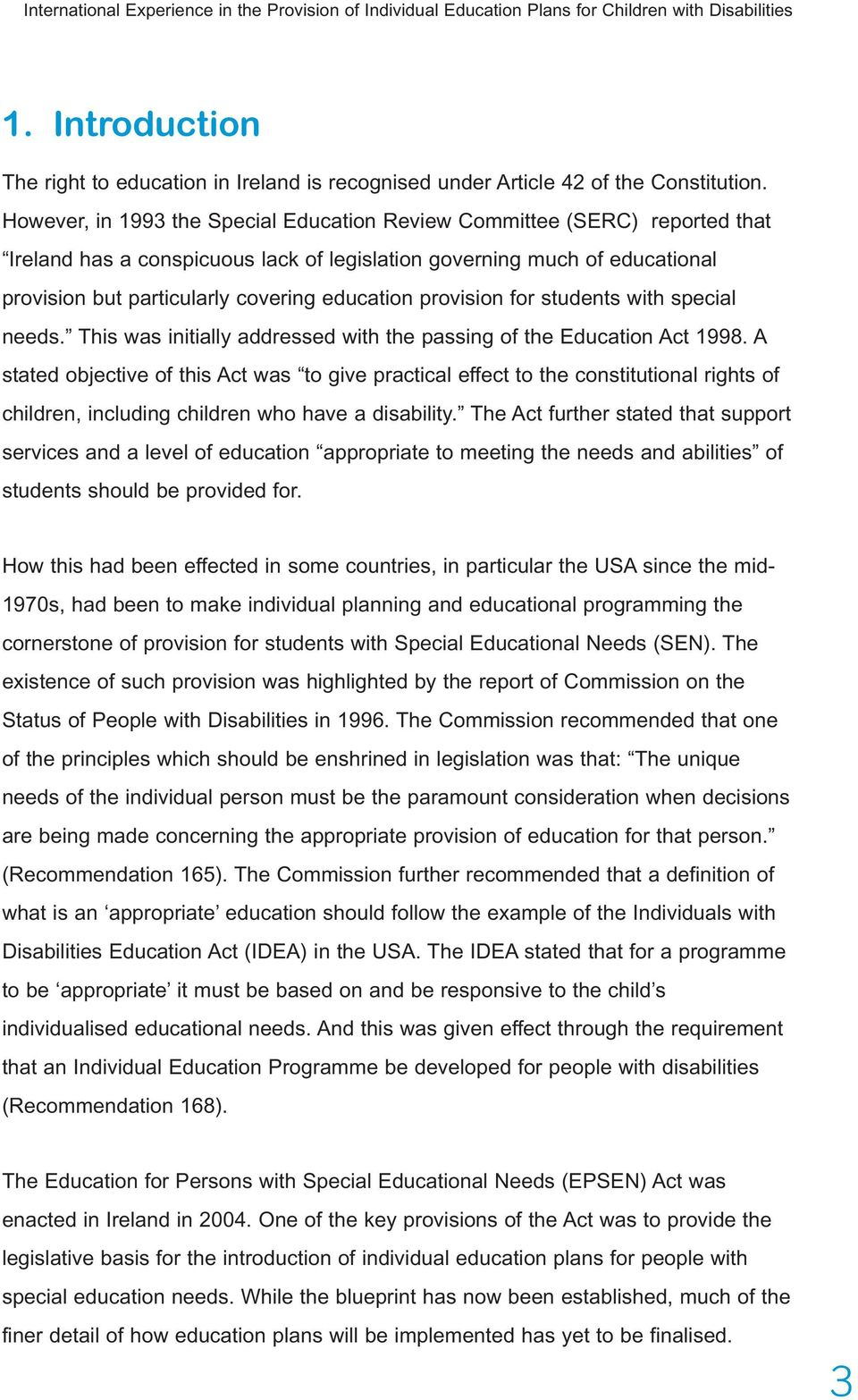 However, in 1993 the Special Education Review Committee (SERC) reported that Ireland has a conspicuous lack of legislation governing much of educational provision but particularly covering education