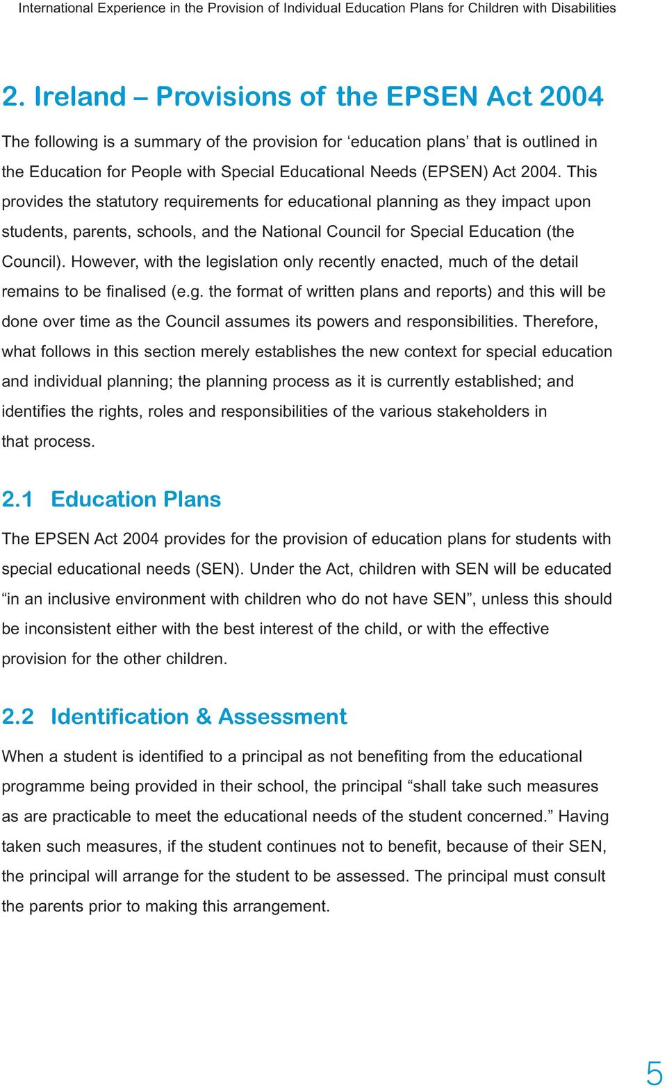 This provides the statutory requirements for educational planning as they impact upon students, parents, schools, and the National Council for Special Education (the Council).