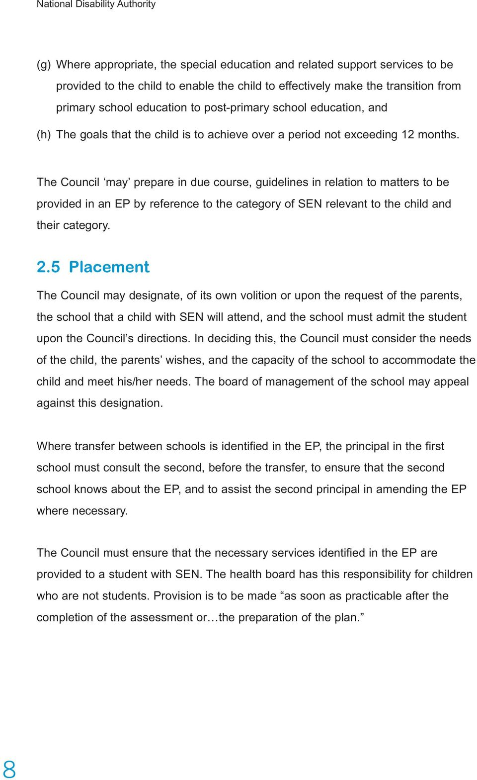 The Council may prepare in due course, guidelines in relation to matters to be provided in an EP by reference to the category of SEN relevant to the child and their category. 2.