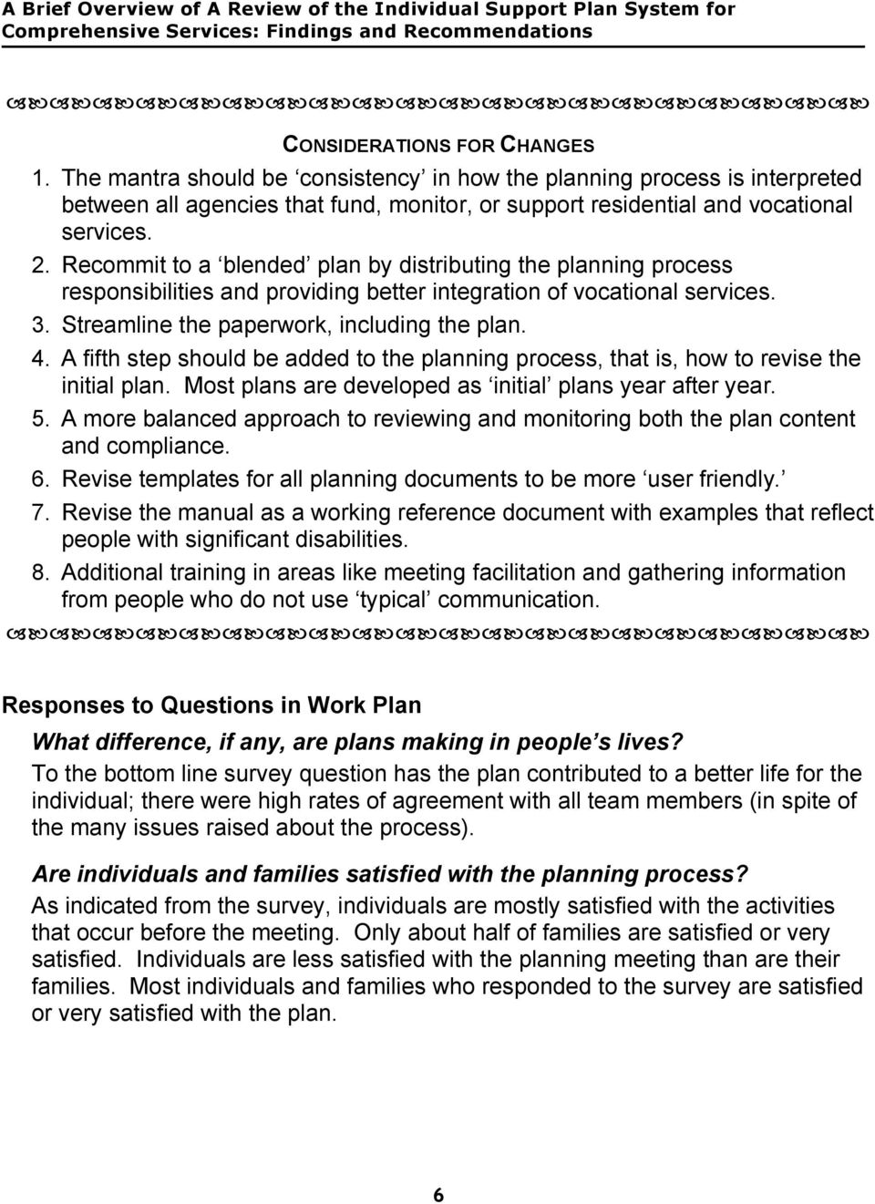 A fifth step should be added to the planning process, that is, how to revise the initial plan. Most plans are developed as initial plans year after year. 5.