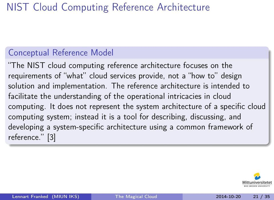 The reference architecture is intended to facilitate the understanding of the operational intricacies in cloud computing.