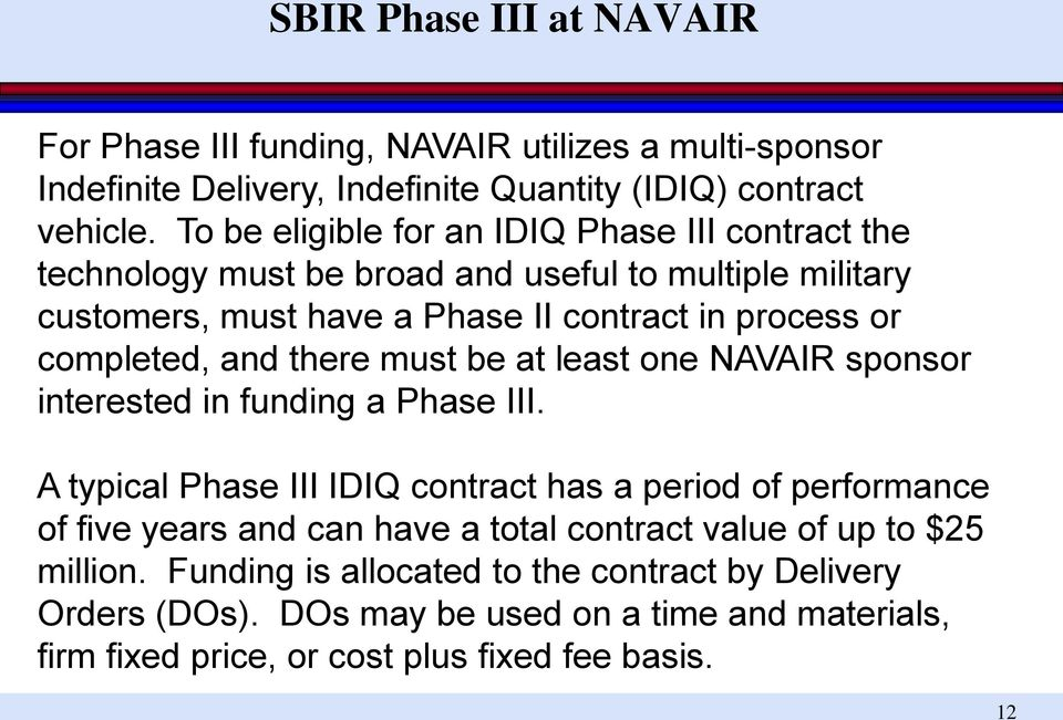 completed, and there must be at least one NAVAIR sponsor interested in funding a Phase III.