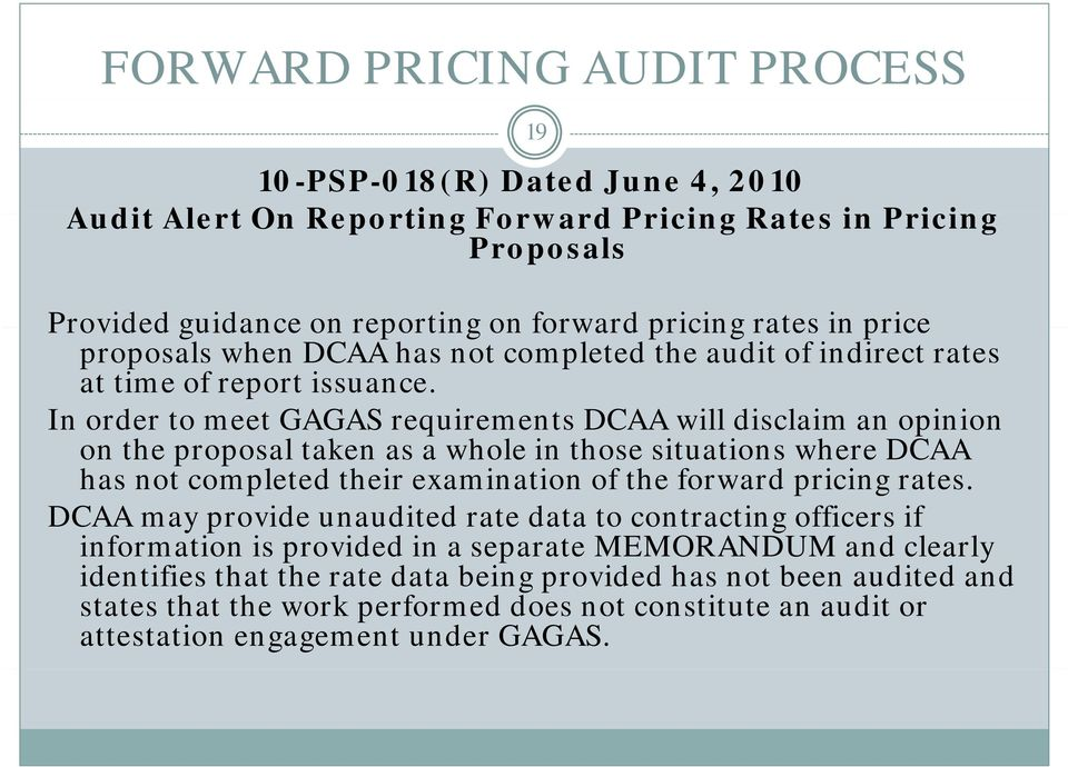 In order to meet GAGAS requirements DCAA will disclaim an opinion on the proposal taken as a whole in those situations ti where DCAA has not completed their examination of the forward