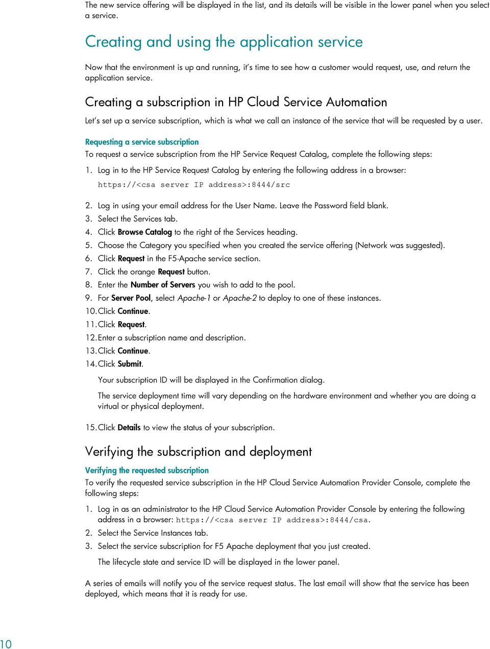 Creating a subscription in HP Cloud Service Automation Let s set up a service subscription, which is what we call an instance of the service that will be requested by a user.