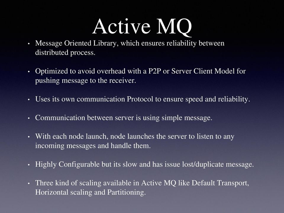 Uses its own communication Protocol to ensure speed and reliability. Communication between server is using simple message.