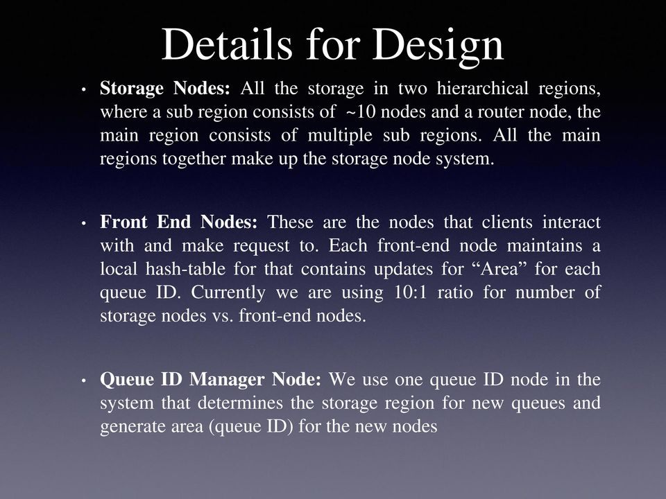 Each front-end node maintains a local hash-table for that contains updates for Area for each queue ID. Currently we are using 10:1 ratio for number of storage nodes vs.