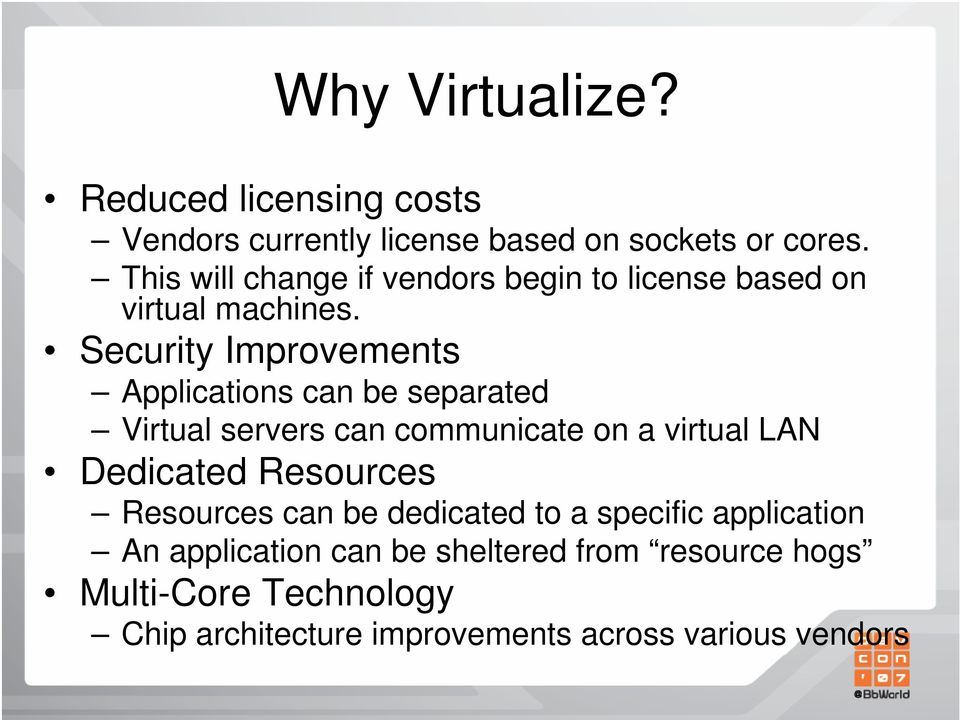 Security Improvements Applications can be separated Virtual servers can communicate on a virtual LAN Dedicated