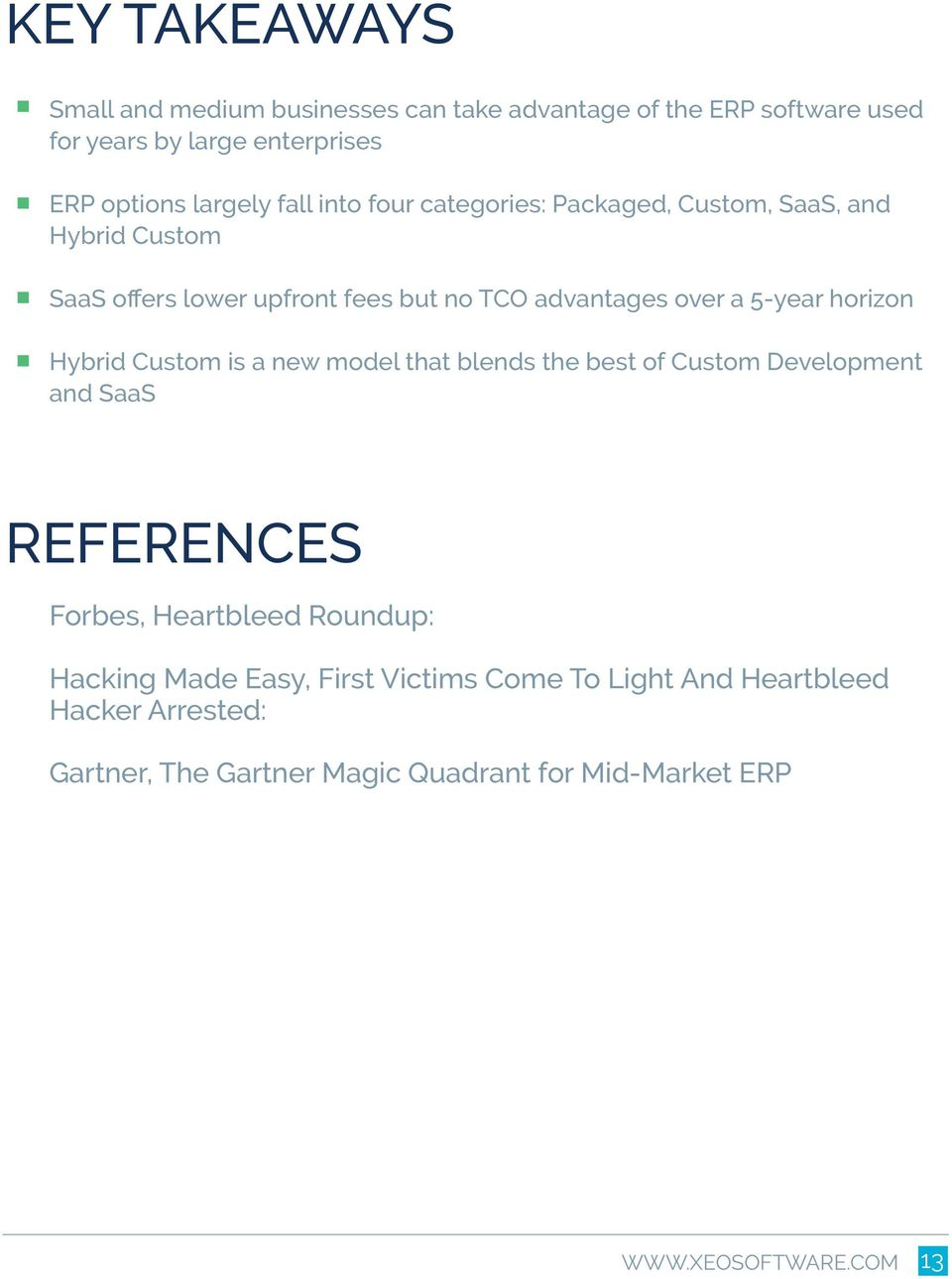 a 5-year horizon Hybrid Custom is a new model that blends the best of Custom Development and SaaS REFERENCES Forbes, Heartbleed