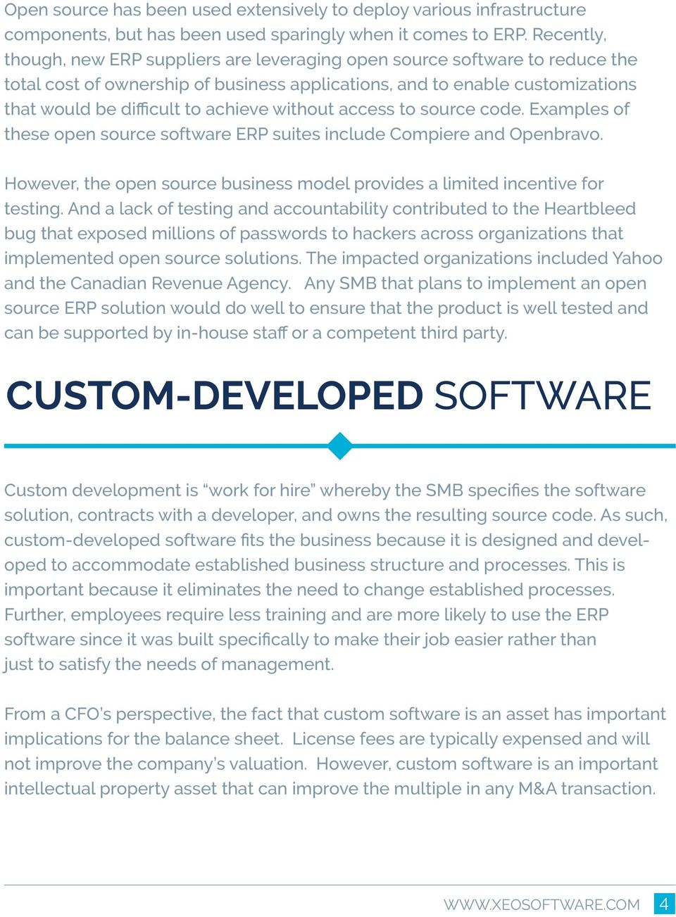 without access to source code. Examples of these open source software ERP suites include Compiere and Openbravo. However, the open source business model provides a limited incentive for testing.