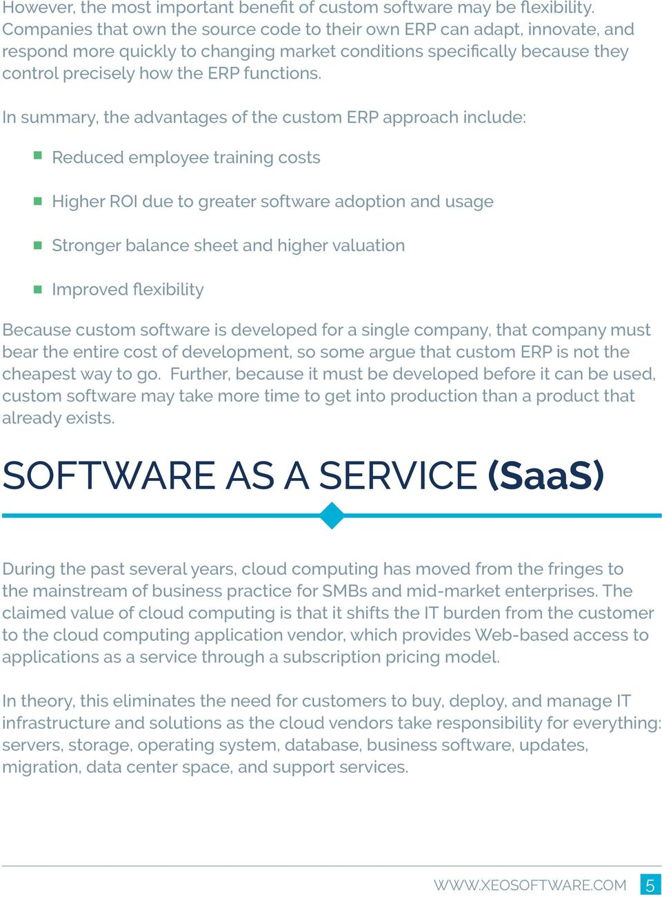 In summary, the advantages of the custom ERP approach include: Reduced employee training costs Higher ROI due to greater software adoption and usage Stronger balance sheet and higher valuation