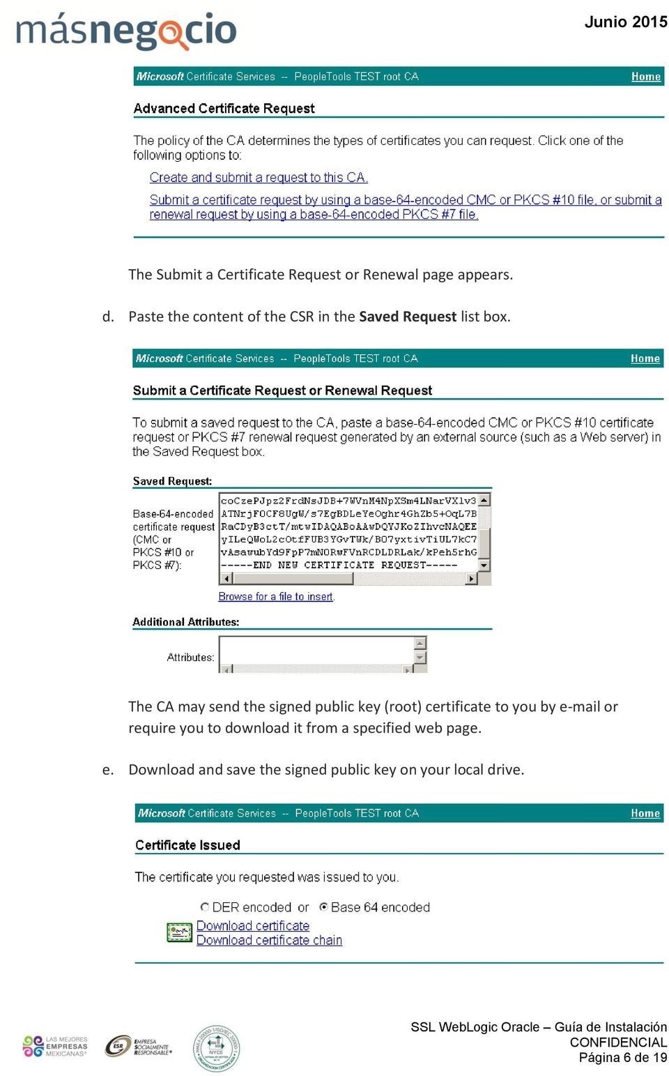 The CA may send the signed public key (root) certificate to you by e-mail or