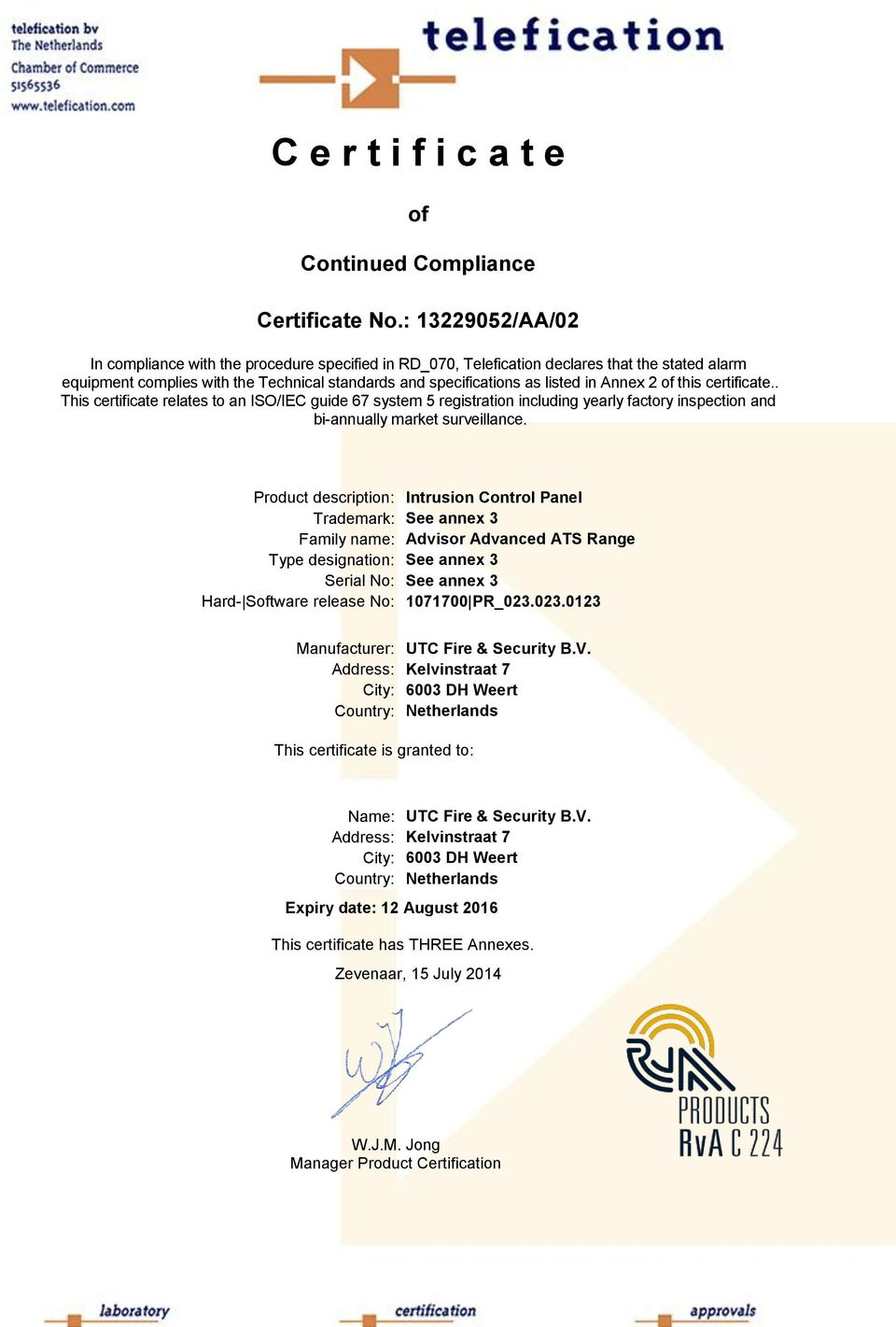 Annex 2 of this certificate.. This certificate relates to an ISO/IEC guide 67 system 5 registration including yearly factory inspection and bi-annually market surveillance.