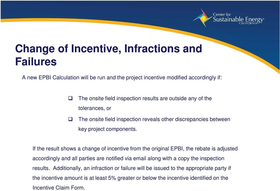 20 If the result shows a change of incentive from the original EPBI, the rebate is adjusted accordingly and all parties are notified via email along with a copy the