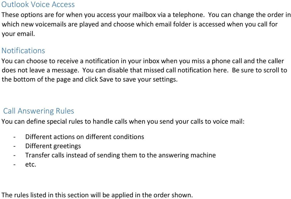 Notifications You can choose to receive a notification in your inbox when you miss a phone call and the caller does not leave a message. You can disable that missed call notification here.