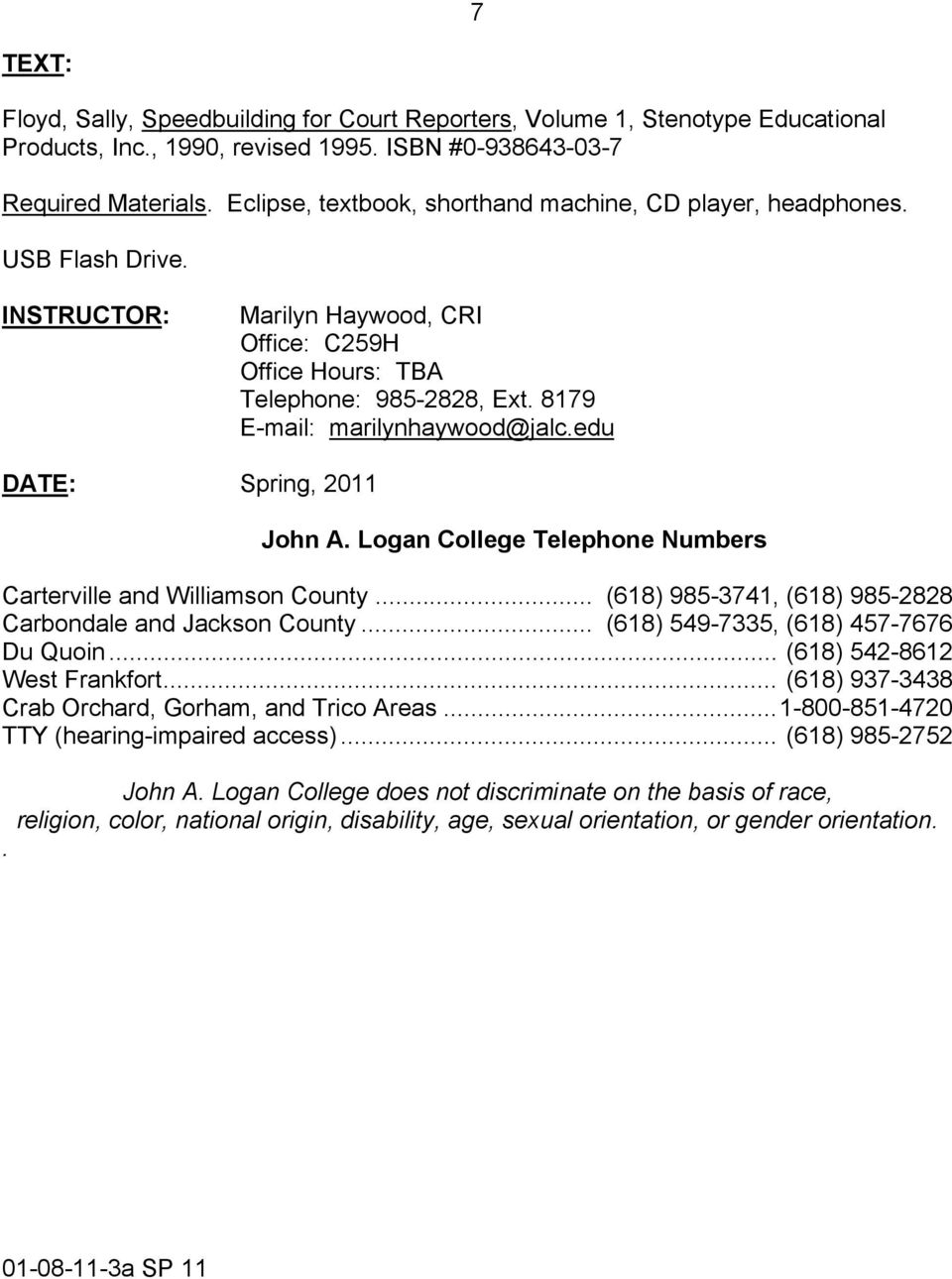8179 E-mail: marilynhaywood@jalc.edu DATE: Spring, 2011 John A. Logan College Telephone Numbers Carterville and Williamson County... (618) 985-3741, (618) 985-2828 Carbondale and Jackson County.