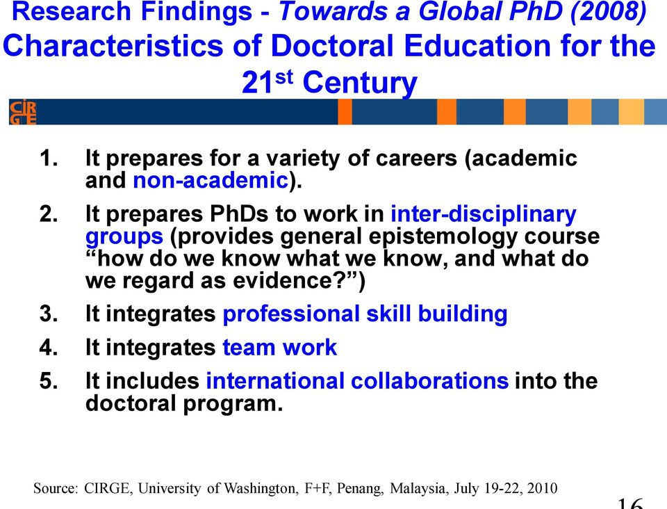 It prepares PhDs to work in inter-disciplinary groups (provides general epistemology course how do we know what we