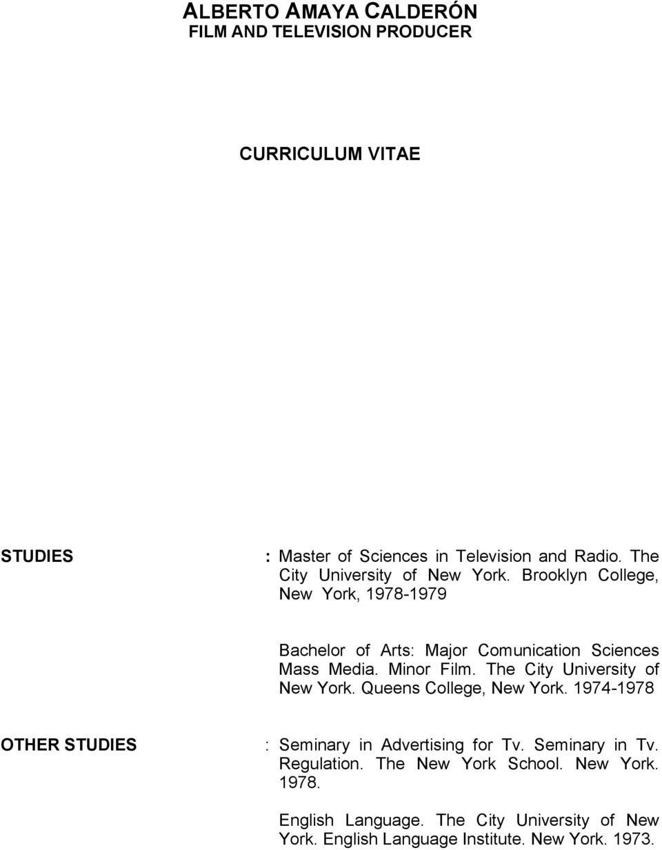 The City University of New York. Queens College, New York. 1974-1978 OTHER STUDIES : Seminary in Advertising for Tv.