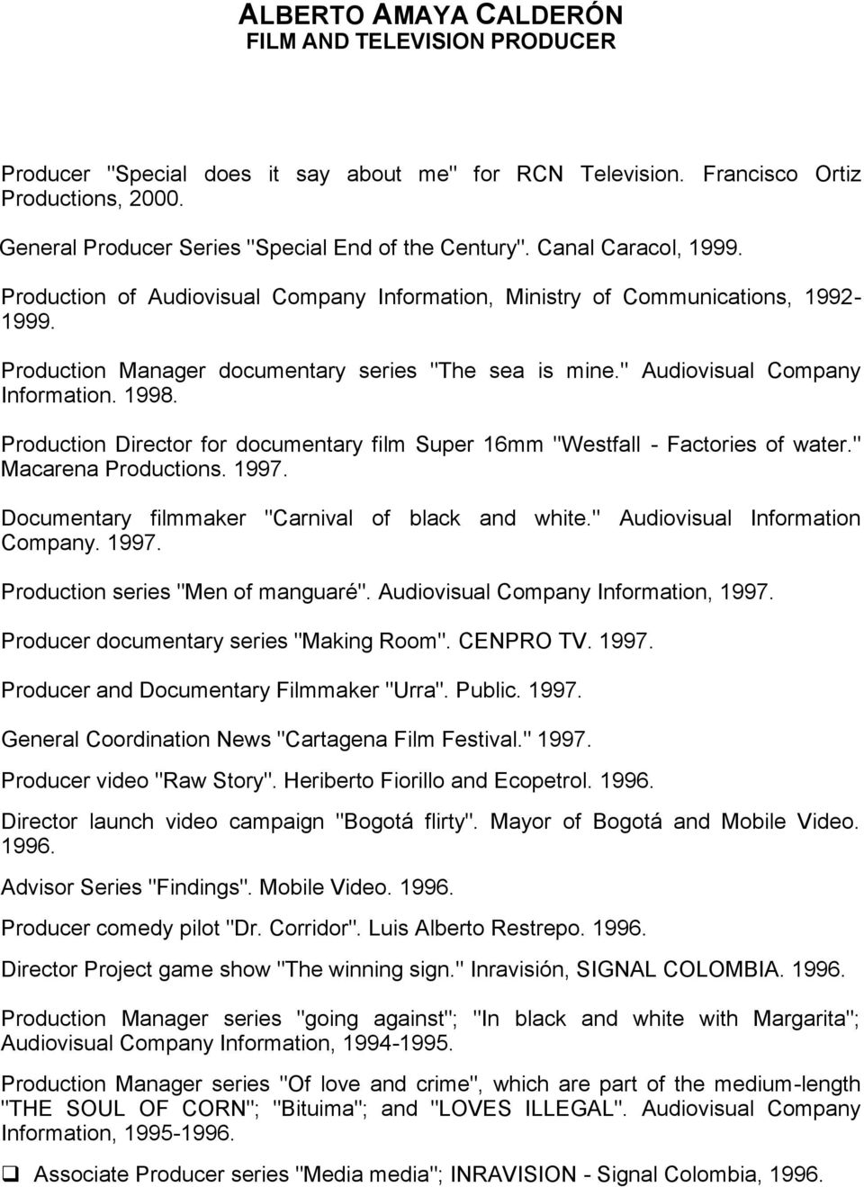 "Production Director for documentary film Super 16mm ""Westfall - Factories of water."" Macarena Productions. 1997. Documentary filmmaker ""Carnival of black and white."" Audiovisual Information Company."