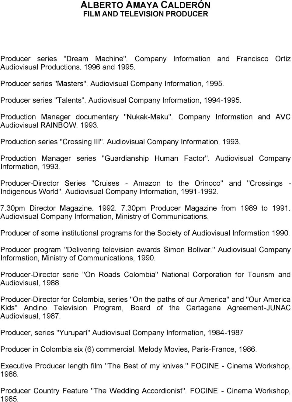 "Production series ""Crossing III"". Audiovisual Company Information, 1993. Production Manager series ""Guardianship Human Factor"". Audiovisual Company Information, 1993. Producer-Director Series ""Cruises - Amazon to the Orinoco"" and ""Crossings - Indigenous World""."