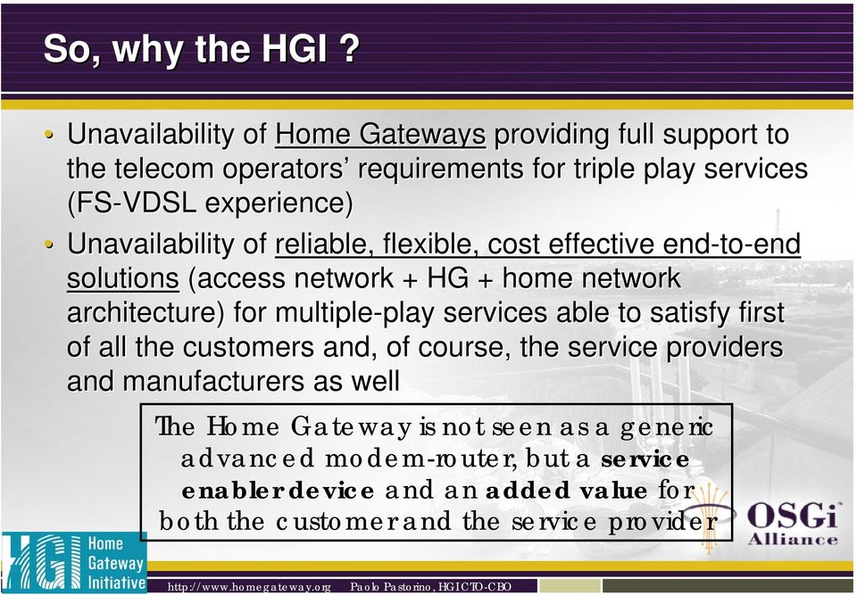Unavailability of reliable, flexible, cost effective end-to to-end solutions (access network + HG + home network architecture) for multiple-play