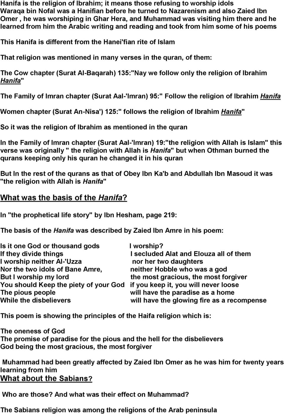 "mentioned in many verses in the quran, of them: The Cow chapter (Surat Al-Baqarah) 135:""Nay we follow only the religion of Ibrahim Hanifa"" The Family of Imran chapter (Surat Aal-'Imran) 95:"" Follow"