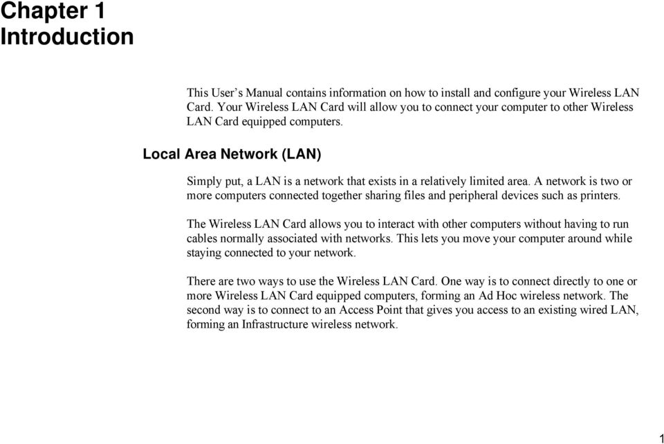 Local Area Network (LAN) Simply put, a LAN is a network that exists in a relatively limited area.