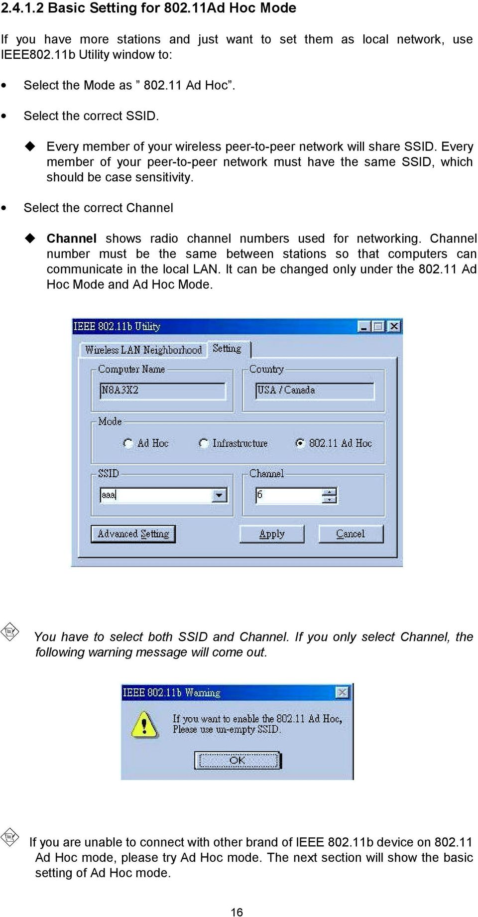 Select the correct Channel! Channel shows radio channel numbers used for networking. Channel number must be the same between stations so that computers can communicate in the local LAN.