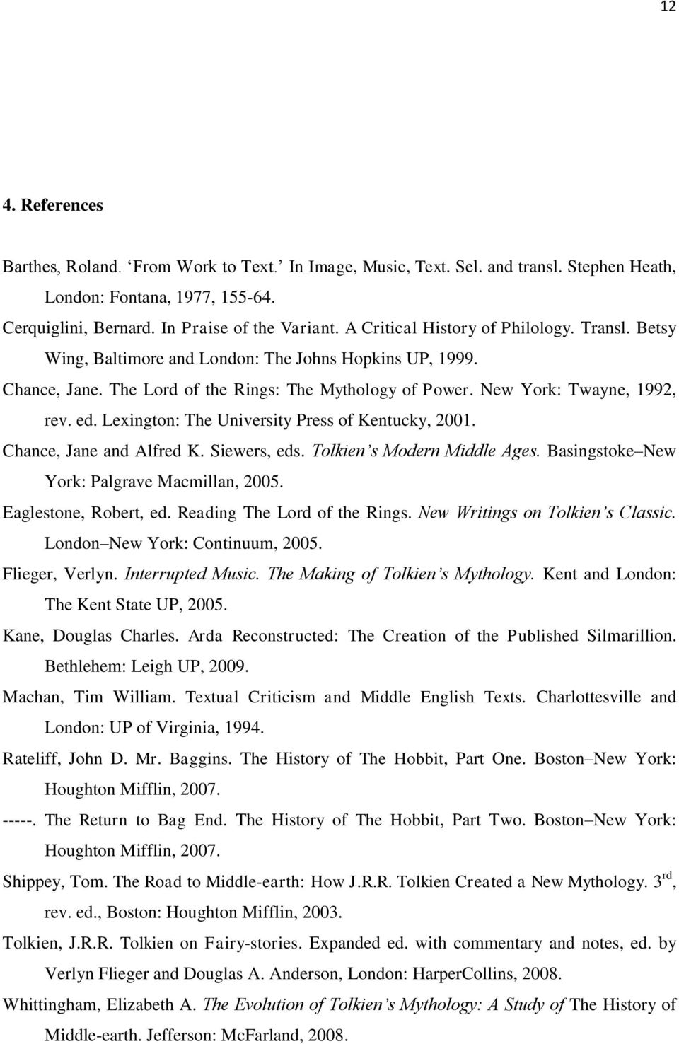 Lexington: The University Press of Kentucky, 2001. Chance, Jane and Alfred K. Siewers, eds. Tolkien s Modern Middle Ages. Basingstoke New York: Palgrave Macmillan, 2005. Eaglestone, Robert, ed.