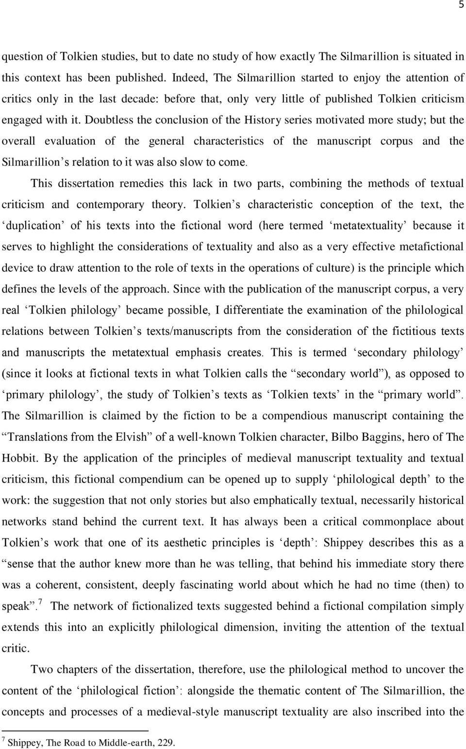 Doubtless the conclusion of the History series motivated more study; but the overall evaluation of the general characteristics of the manuscript corpus and the Silmarillion s relation to it was also