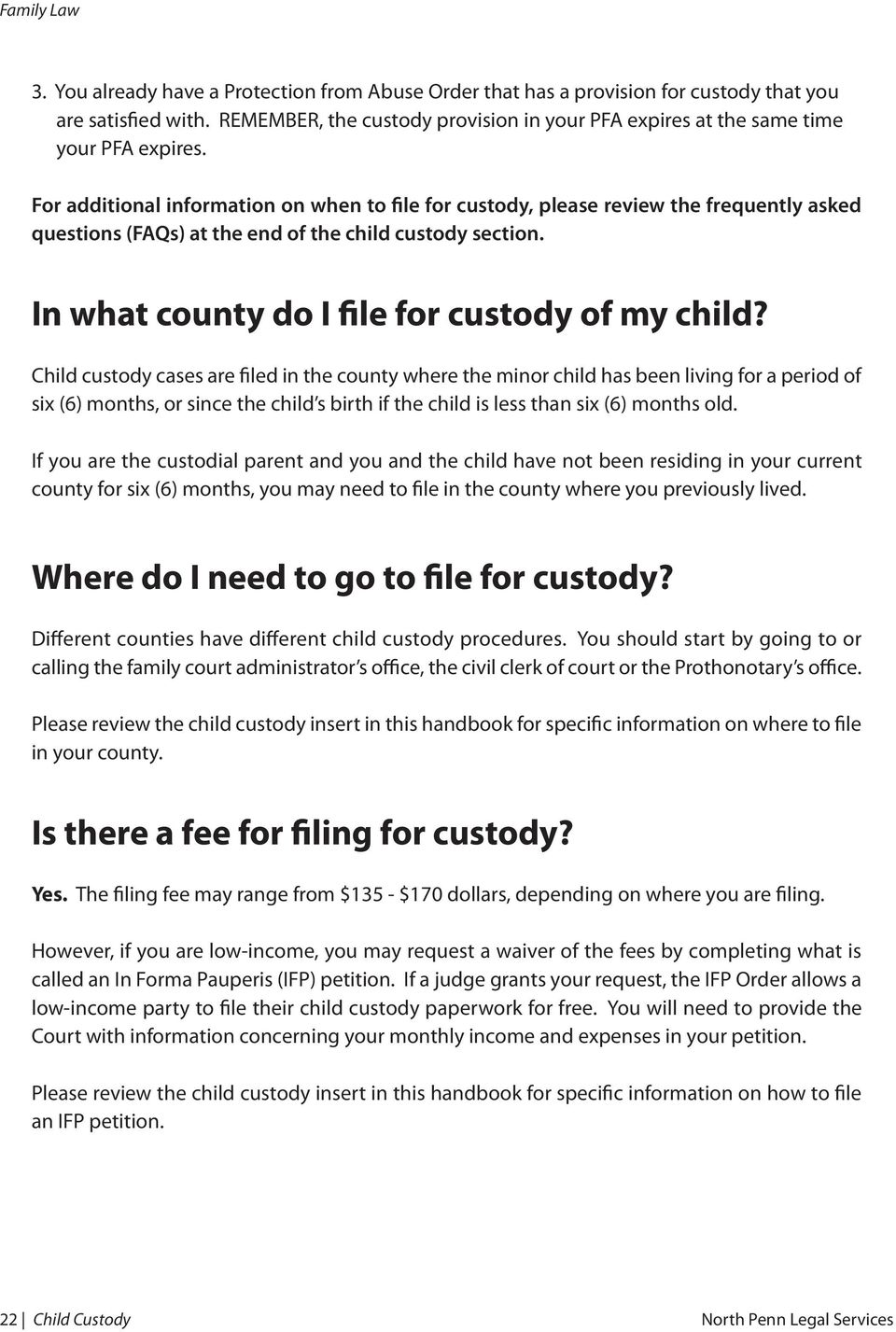 Child custody cases are filed in the county where the minor child has been living for a period of six (6) months, or since the child s birth if the child is less than six (6) months old.
