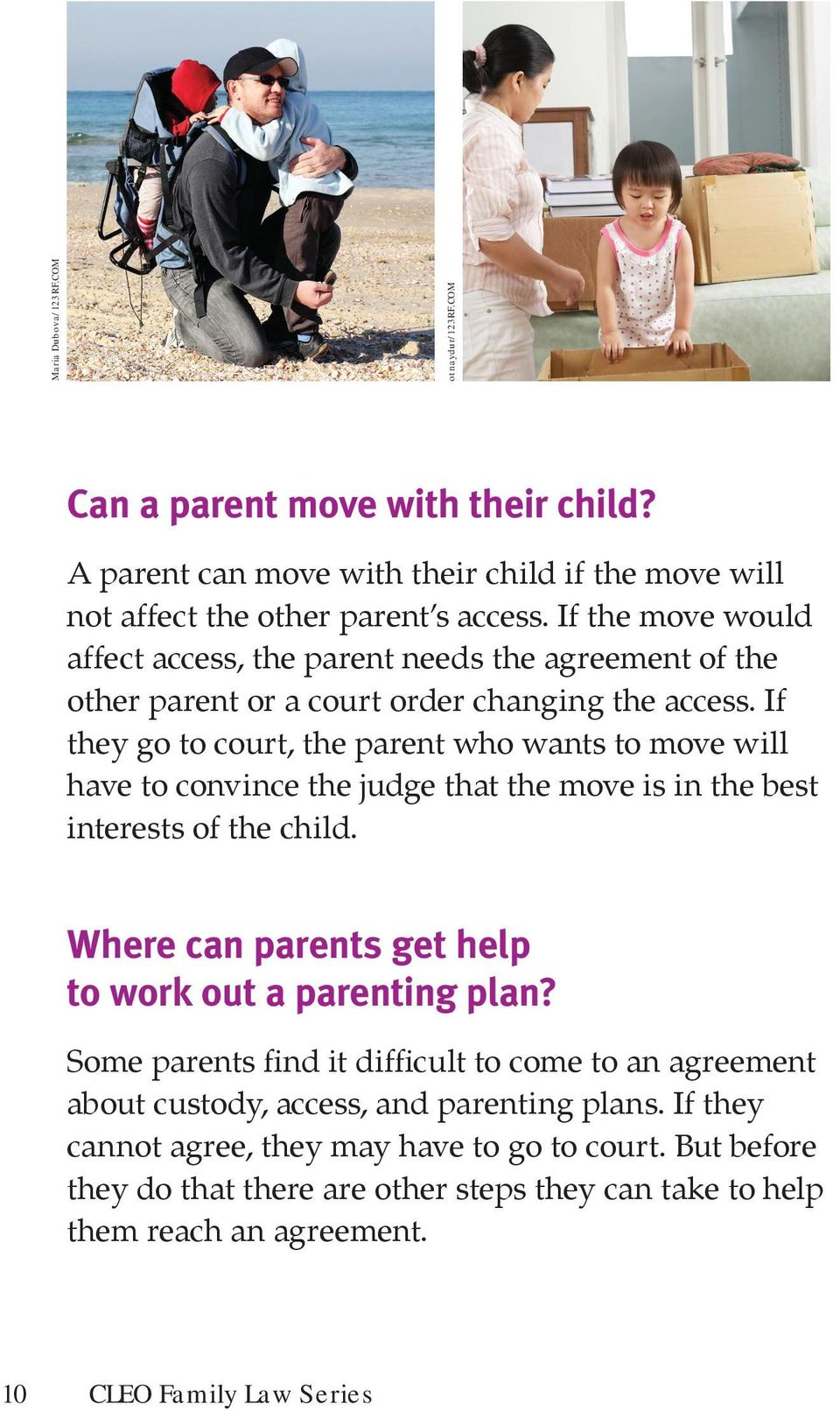 If they go to court, the parent who wants to move will have to convince the judge that the move is in the best interests of the child.