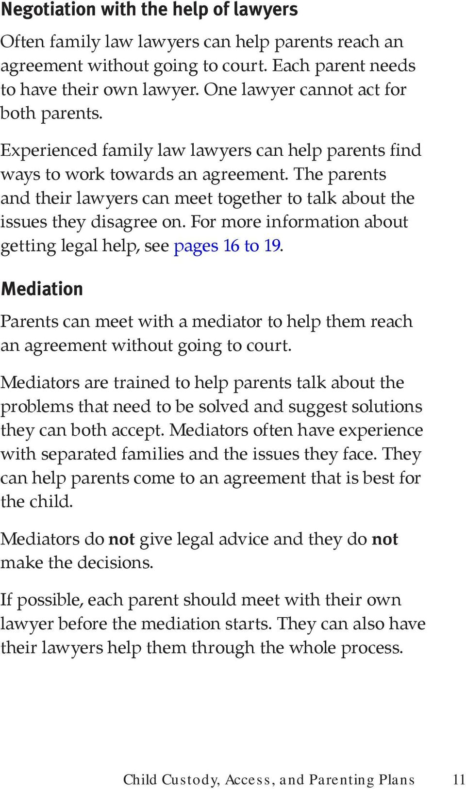 The parents and their lawyers can meet together to talk about the issues they disagree on. For more information about getting legal help, see pages 16 to 19.