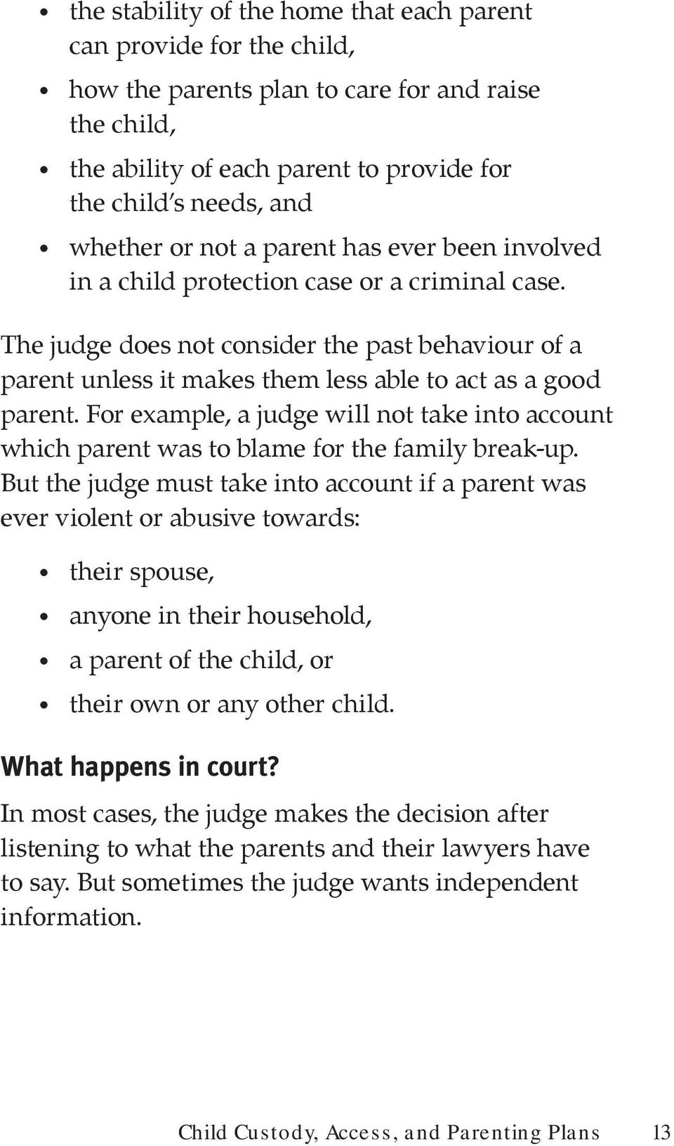 For example, a judge will not take into account which parent was to blame for the family break-up.