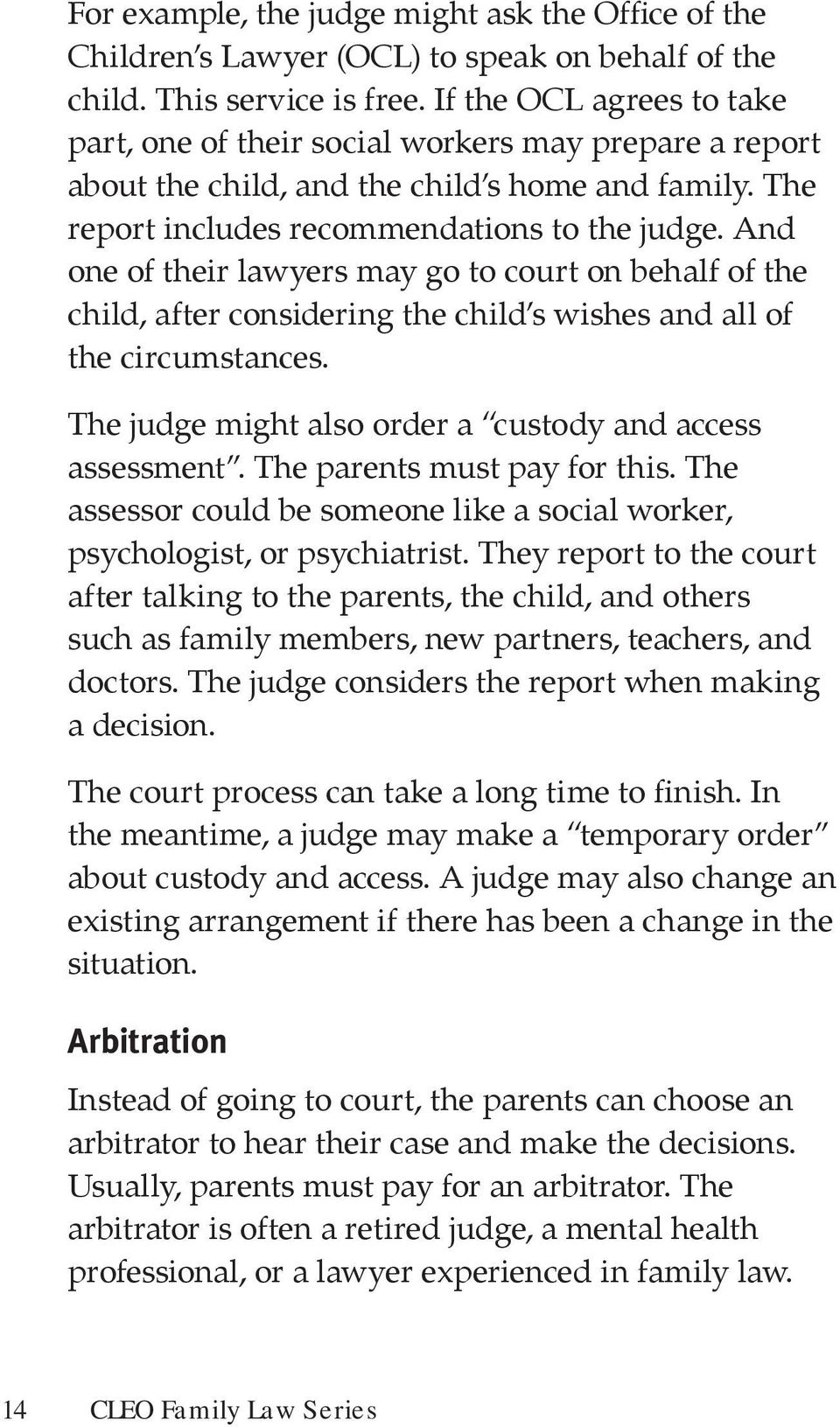 And one of their lawyers may go to court on behalf of the child, after considering the child s wishes and all of the circumstances. The judge might also order a custody and access assessment.
