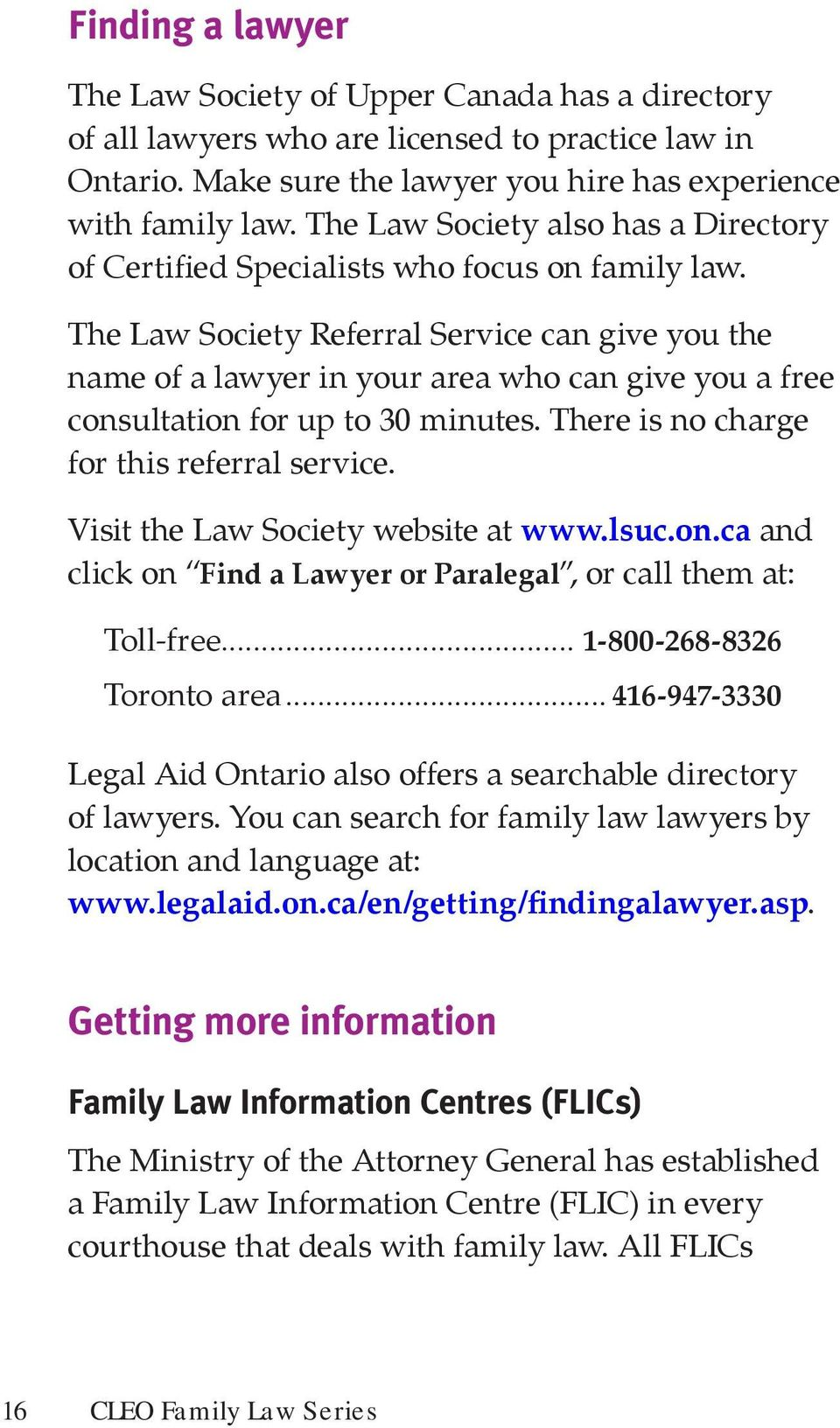 The Law Society Referral Service can give you the name of a lawyer in your area who can give you a free consultation for up to 30 minutes. There is no charge for this referral service.