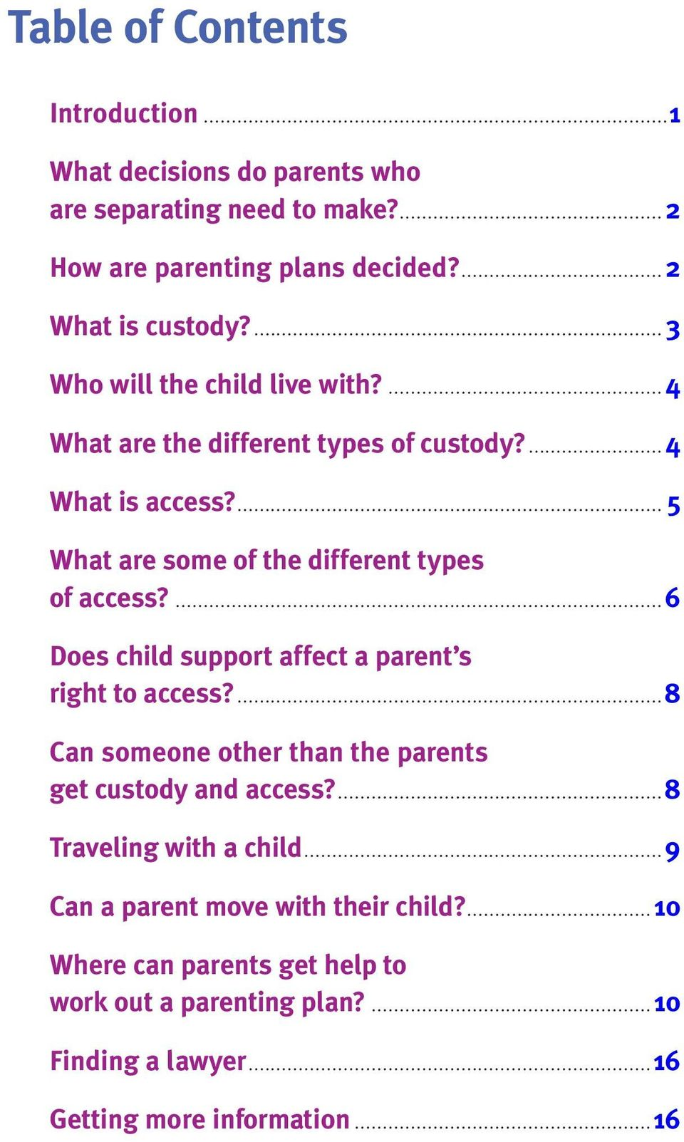 ...6 Does child support affect a parent s right to access?...8 Can someone other than the parents get custody and access?...8 Traveling with a child.