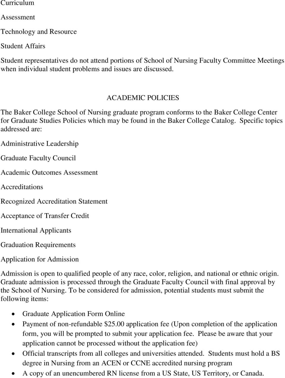 ACADEMIC POLICIES The Baker College School of Nursing graduate program conforms to the Baker College Center for Graduate Studies Policies which may be found in the Baker College Catalog.