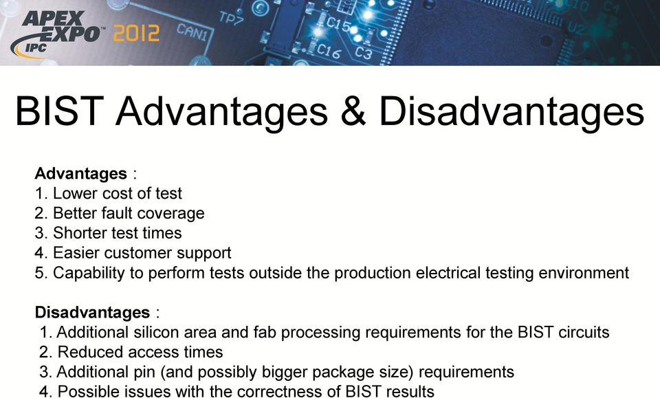 Capability to perform tests outside the production electrical testing environment Disadvantages : 1.