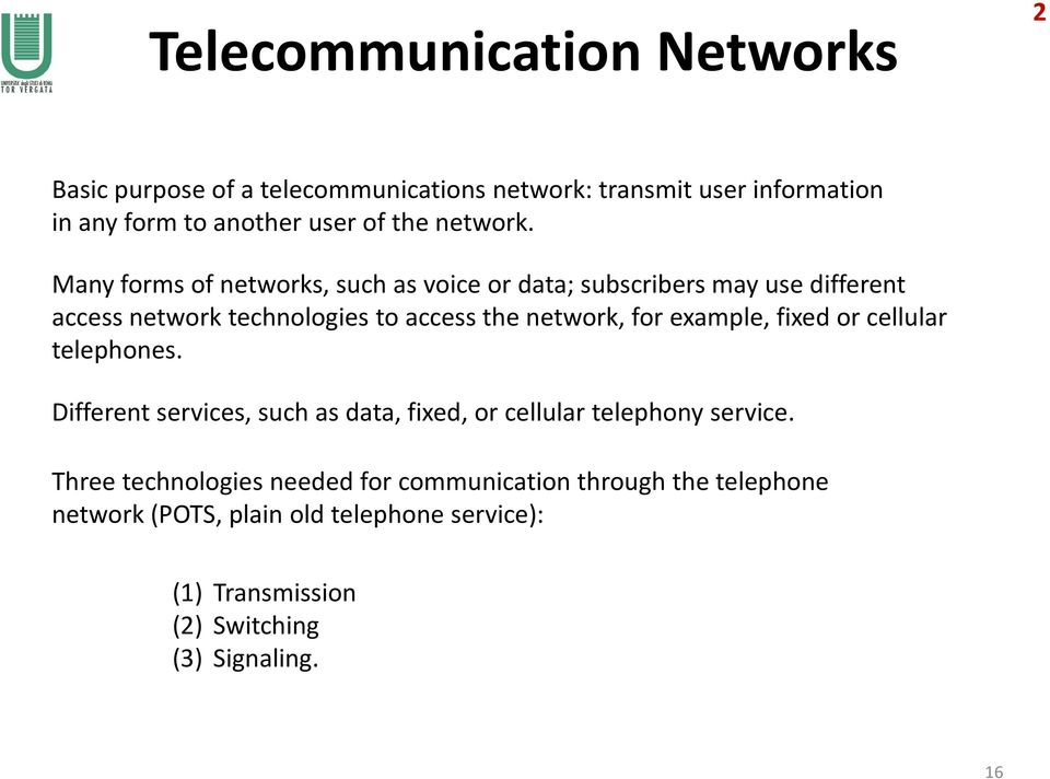 Many forms of networks, such as voice or data; subscribers may use different access network technologies to access the network, for