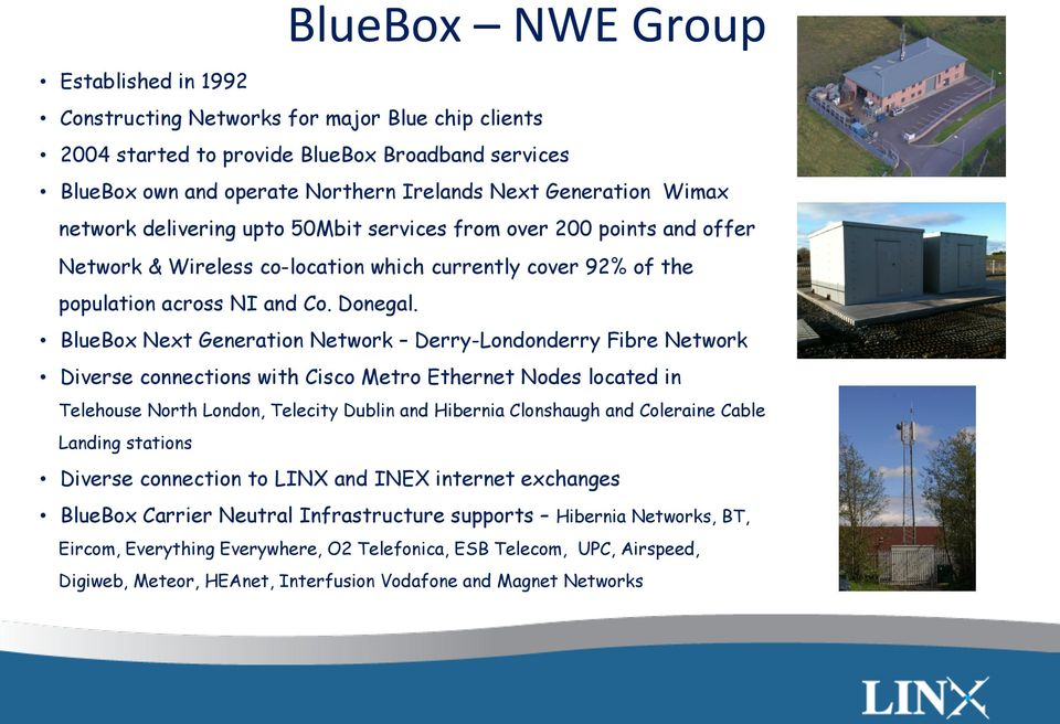 BlueBox Next Generation Network Derry-Londonderry Fibre Network Diverse connections with Cisco Metro Ethernet Nodes located in Telehouse North London, Telecity Dublin and Hibernia Clonshaugh and
