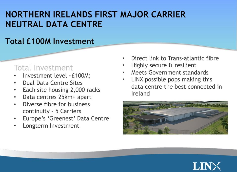 continuity 5 Carriers Europe s Greenest Data Centre Longterm Investment Direct link to Trans-atlantic fibre Highly