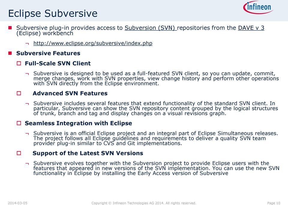and perform other operations with SVN directly from the Eclipse environment. Advanced SVN Features Subversive includes several features that extend functionality of the standard SVN client.