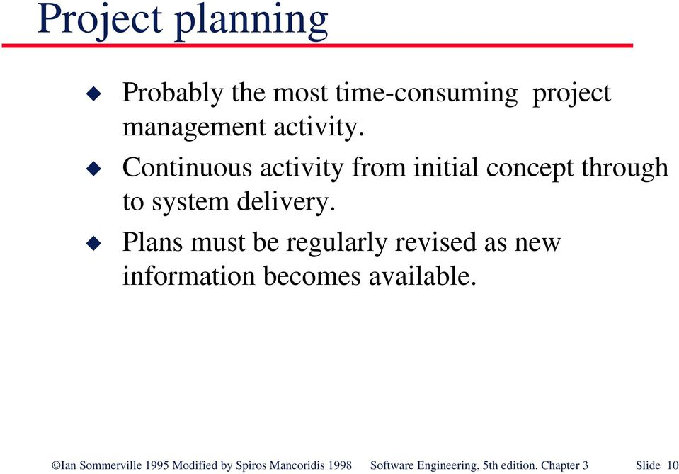 Plans must be regularly revised as new information becomes available.