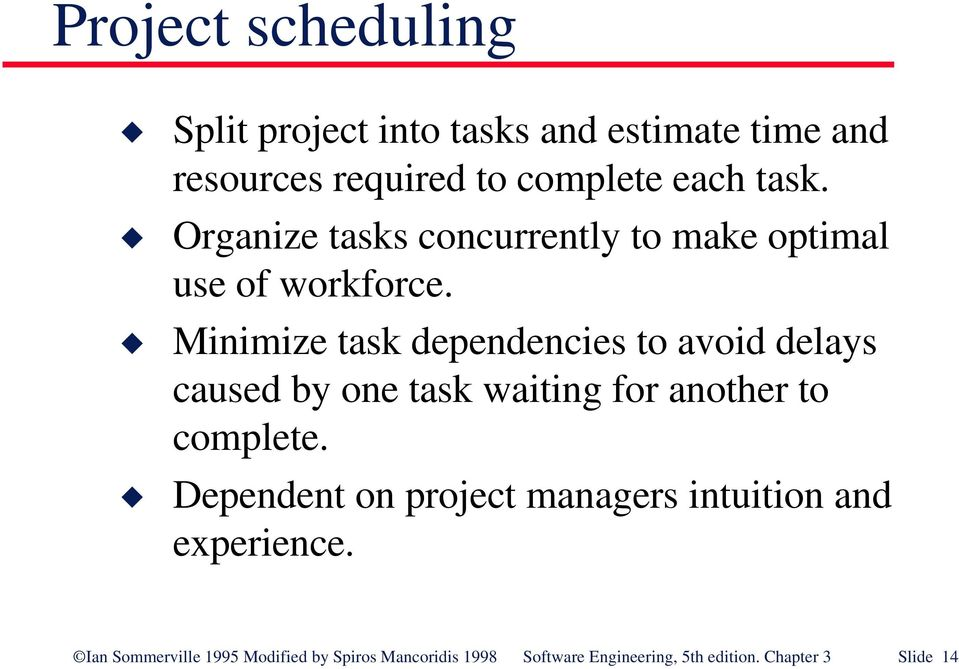 Minimize task dependencies to avoid delays caused by one task waiting for another to complete.