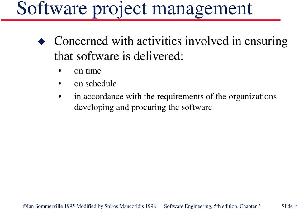 the organizations developing and procuring the software Ian Sommerville 1995