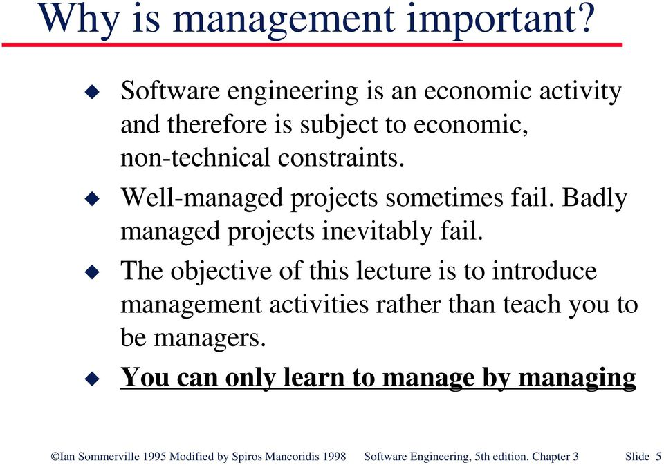 Well-managed projects sometimes fail. Badly managed projects inevitably fail.